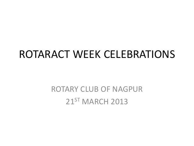 ROTARACT WEEK CELEBRATIONS     ROTARY CLUB OF NAGPUR        21ST MARCH 2013