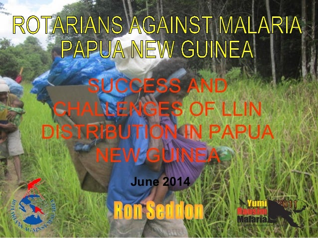 SUCCESS AND CHALLENGES OF LLIN DISTRIBUTION IN PAPUA NEW GUINEA June 2014