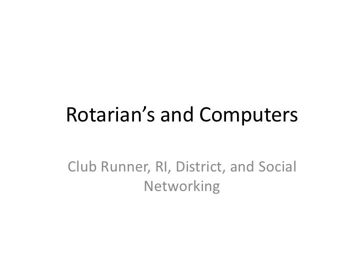 Rotarian's and Computers<br />Club Runner, RI, District, and Social Networking<br />