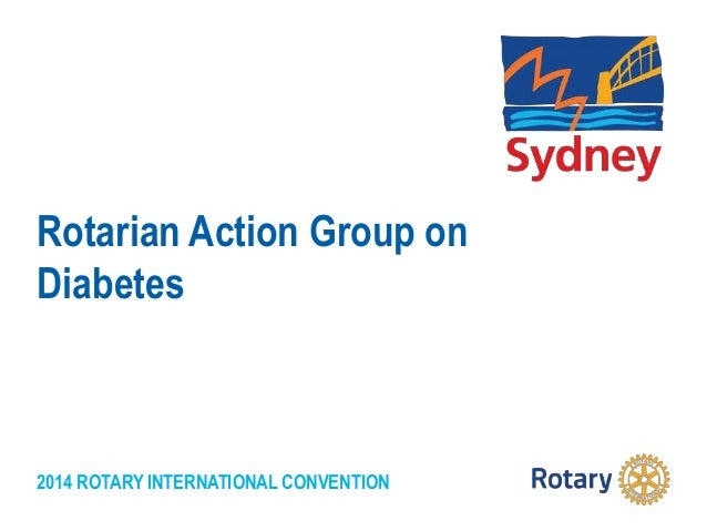 2014 ROTARY INTERNATIONAL CONVENTION Rotarian Action Group on Diabetes