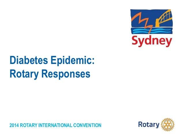 2014 ROTARY INTERNATIONAL CONVENTION Diabetes Epidemic: Rotary Responses