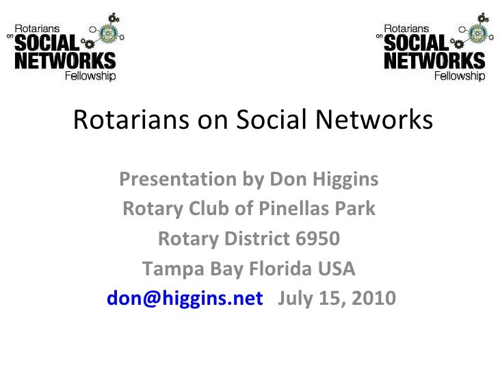 Rotarians on Social Networks    Presentation by Don Higgins    Rotary Club of Pinellas Park        Rotary District 6950   ...