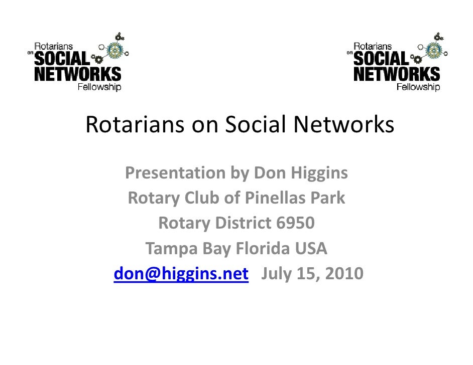 Rotarians on Social Networks    Presentation by Don Higgins    Rotary Club of Pinellas Park         y        Rotary Distri...