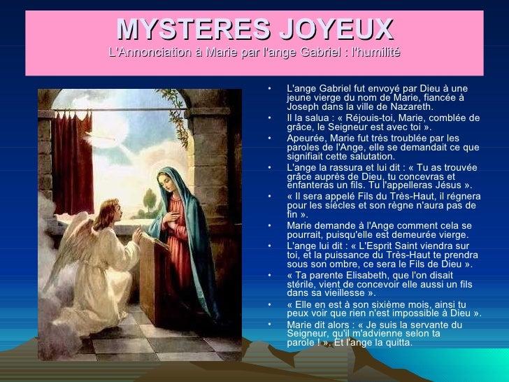 MYSTERES JOYEUX L'Annonciation à Marie par l'ange Gabriel : l'humilité <ul><li>L'ange Gabriel fut envoyé par Dieu à une je...