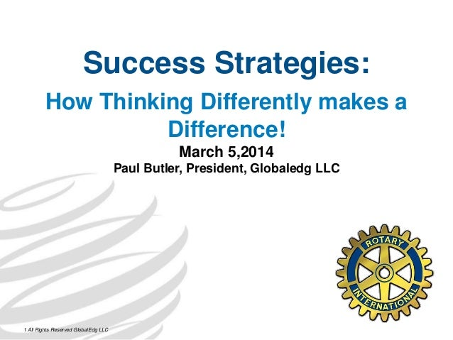 Success Strategies: How Thinking Differently makes a Difference! March 5,2014 Paul Butler, President, Globaledg LLC 1 All ...