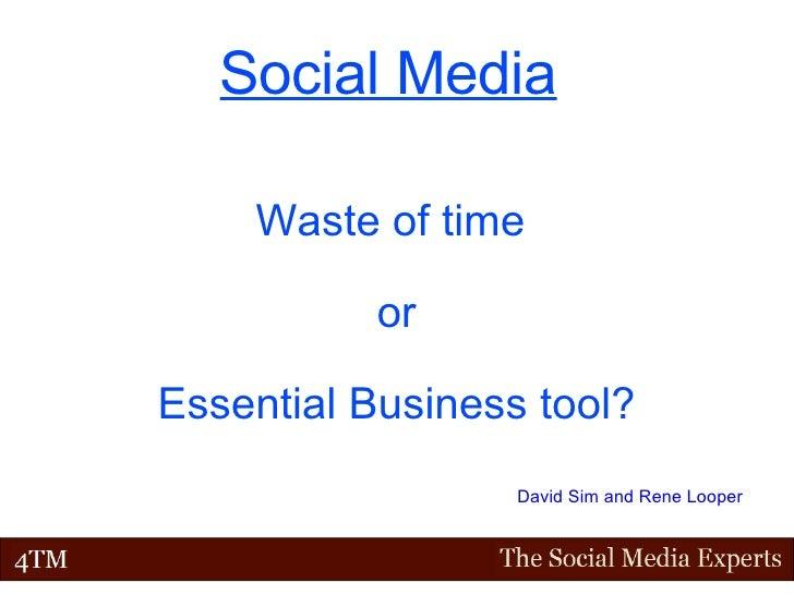 Social Media   Waste of time  or Essential Business tool? David Sim and Rene Looper