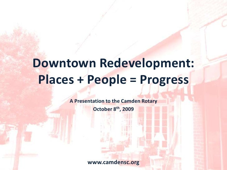 Downtown Redevelopment:Places + People = Progress<br />A Presentation to the Camden Rotary<br />October 8th, 2009<br />www...
