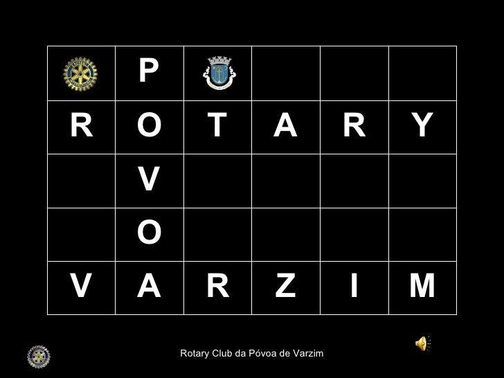 Rotary Club da Póvoa de Varzim P R O T A R Y V O V A R Z I M