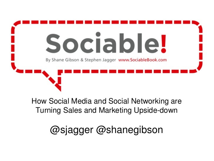 How Social Media and Social Networking are Turning Sales and Marketing Upside-down<br />@sjagger @shanegibson<br />