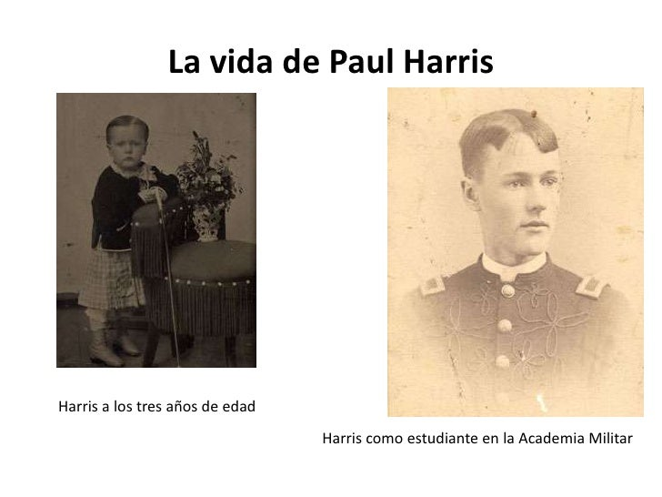 La vida de Paul HarrisHarris a los tres años de edad                                 Harris como estudiante en la Academia...
