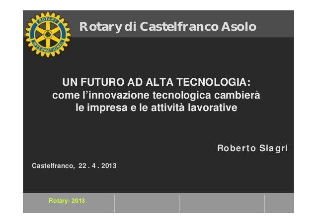 Rotary- 2013UN FUTURO AD ALTA TECNOLOGIA:come l'innovazione tecnologica cambieràle impresa e le attività lavorativeRotary ...