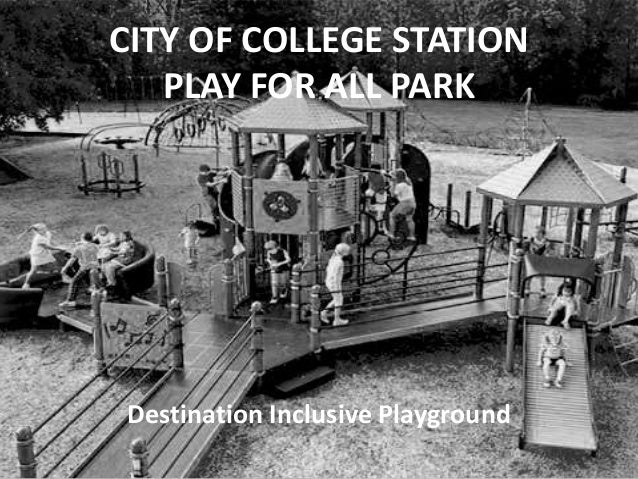 CITY OF COLLEGE STATION PLAY FOR ALL PARK Destination Inclusive Playground
