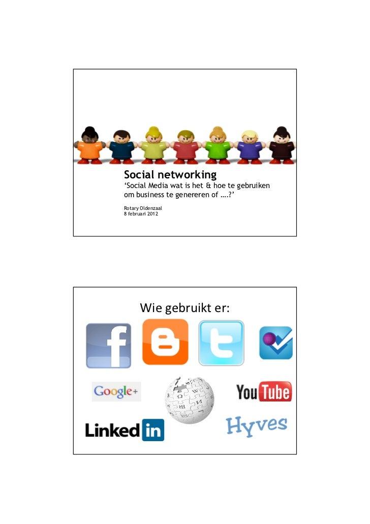 Social networking'Social Media wat is het & hoe te gebruikenom business te genereren of ….?'Rotary Oldenzaal8 februari 201...