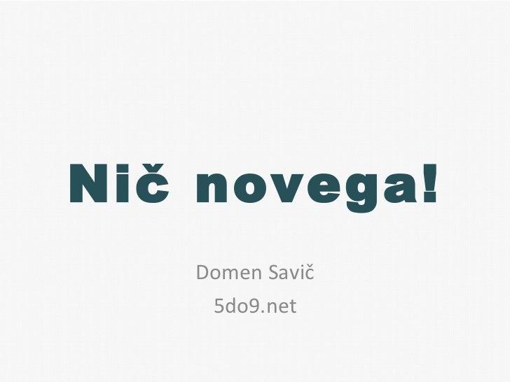 Nič novega! Domen Savič 5do9.net