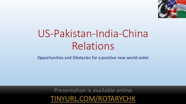 US-Pakistan-India-China Relations Opportunities and Obstacles for a positive new world order Presentation is available onl...