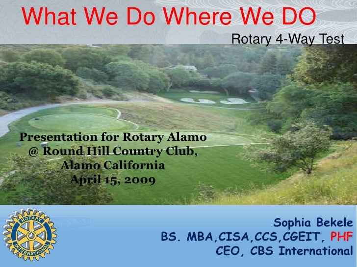 What We Do Where We DO                                 Rotary 4-Way Test     Presentation for Rotary Alamo  @ Round Hill C...