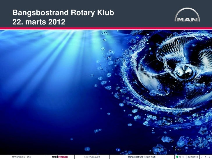 Bangsbostrand Rotary Klub22. marts 2012MAN Diesel & Turbo   Poul Knudsgaard   Bangsbostrand Rotary Klub   22.03.2012   <  ...