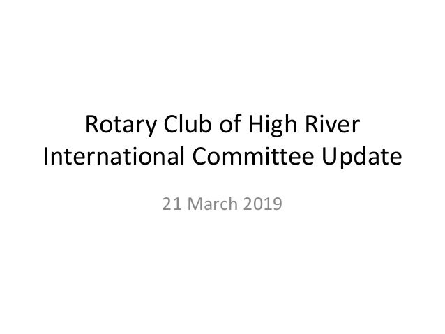 Rotary Club of High River International Committee Update 21 March 2019