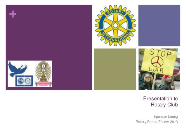 +  Presentation to Rotary Club Spencer Leung Rotary Peace Fellow 2013
