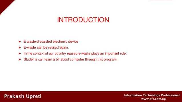 INTRODUCTION  E waste-discarded electronic device  E-waste can be reused again.  In the context of our country reused e...