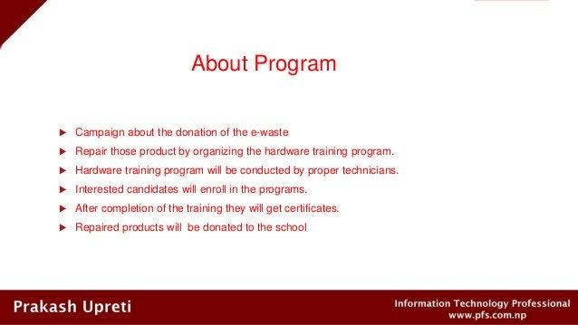 About Program  Campaign about the donation of the e-waste  Repair those product by organizing the hardware training prog...