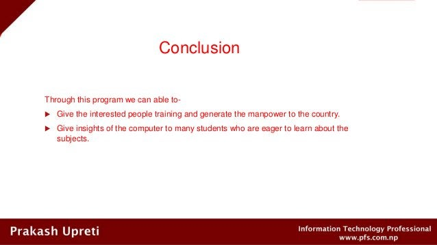 Conclusion Through this program we can able to-  Give the interested people training and generate the manpower to the cou...