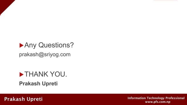 Any Questions? prakash@sriyog.com THANK YOU. Prakash Upreti