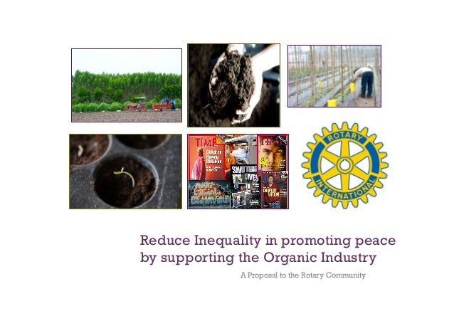 Reduce Inequality in promoting peace by supporting the Organic Industry A Proposal to the Rotary Community
