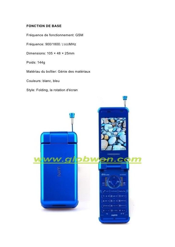 FONCTION DE BASE  Fréquence de fonctionnement: GSM  Fréquence: 900/1800/1900MHz  Dimensions: 105 × 48 × 25mm  Poids: 144g ...