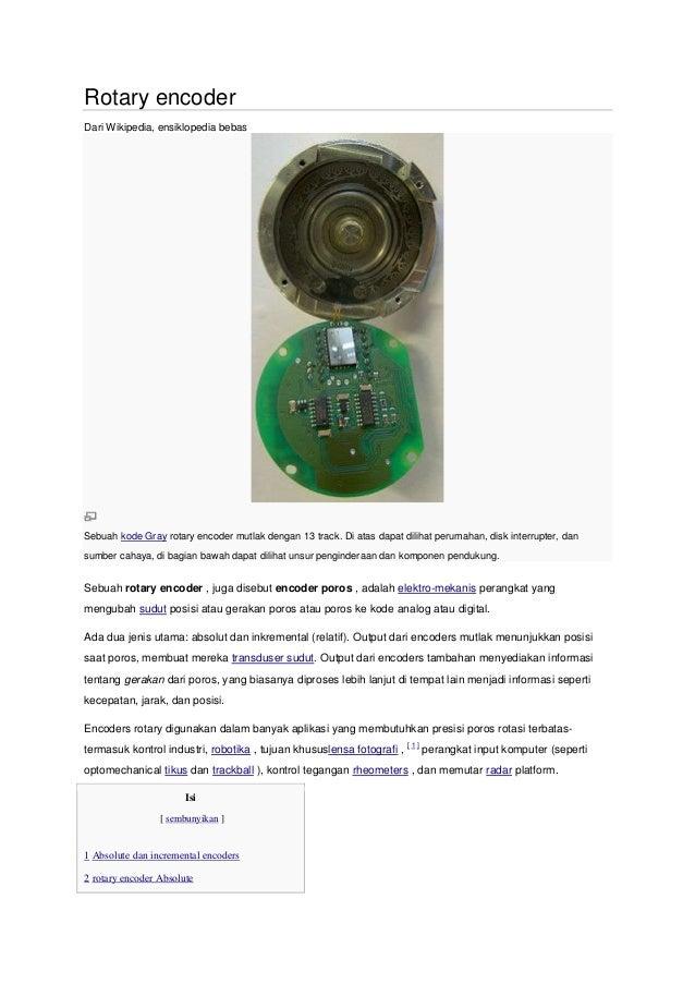 Rotary encoderDari Wikipedia, ensiklopedia bebasSebuah kode Gray rotary encoder mutlak dengan 13 track. Di atas dapat dili...