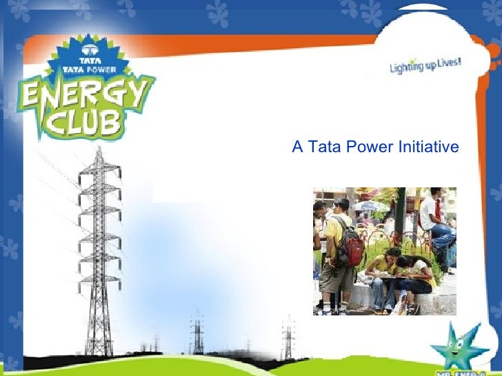 ENERGY CONSERVATION PROGRAM A Tata Power Initiative We can make a difference