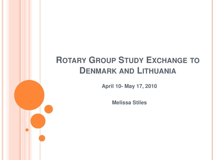 Rotary Group Study Exchange to Denmark and Lithuania<br />April 10- May 17, 2010<br />Melissa Stiles<br />