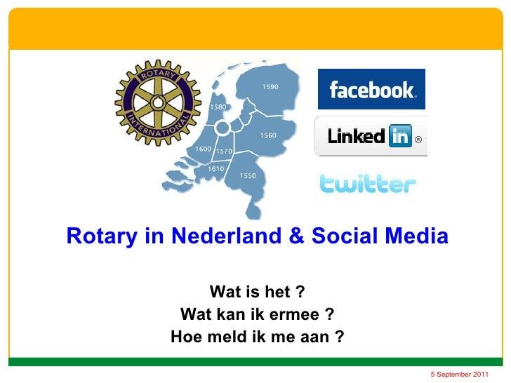 Rotary in Nederland & Social Media             Wat is het ?          Wat kan ik ermee ?         Hoe meld ik me aan ?      ...