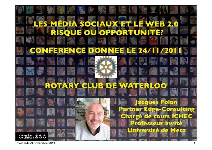 LES MÉDIA SOCIAUX ET LE WEB 2.0              RISQUE OU OPPORTUNITÉ?        CONFERENCE DONNEE LE 24/11/2011                ...