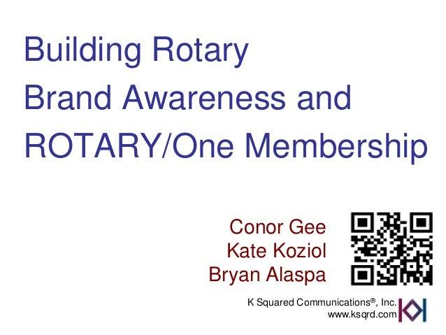 Building RotaryBrand Awareness andROTARY/One Membership           Conor Gee           Kate Koziol         Bryan Alaspa    ...