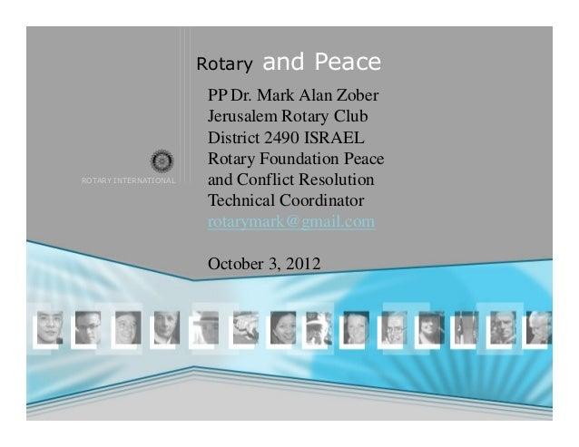 ROTARY INTERNATIONAL Rotary and Peace PP Dr. Mark Alan Zober Jerusalem Rotary Club District 2490 ISRAEL Rotary Foundation ...