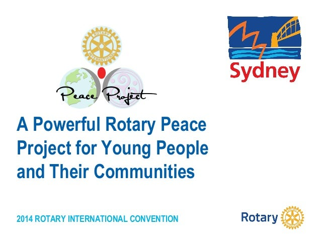 2014 ROTARY INTERNATIONAL CONVENTION A Powerful Rotary Peace Project for Young People and Their Communities