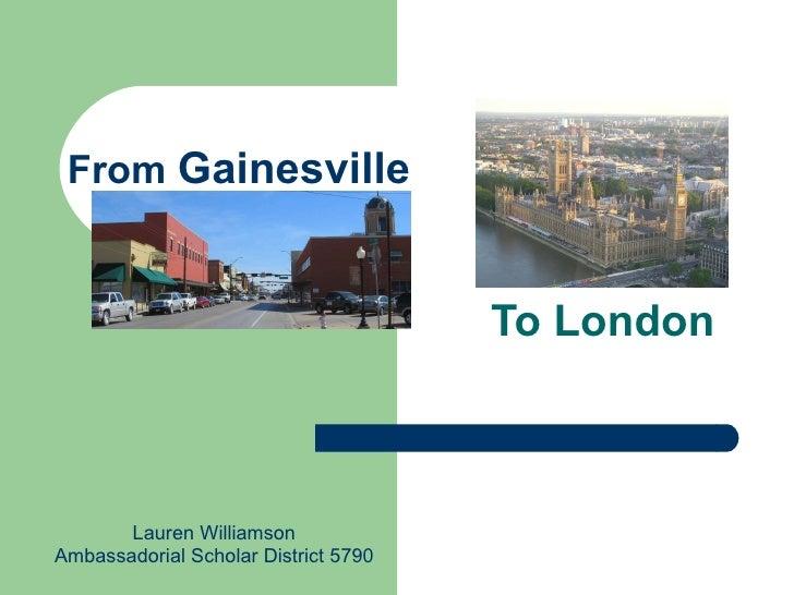 From  Gainesville To London Lauren Williamson Ambassadorial Scholar District 5790
