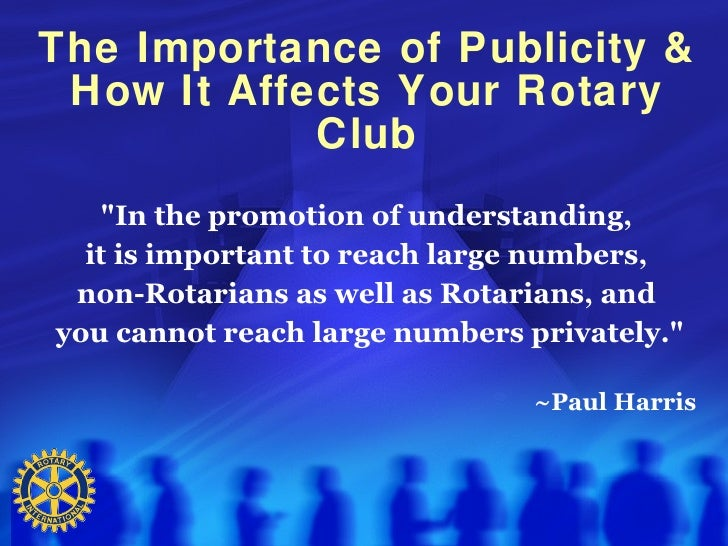 The Importance of Publicity &  How It Affects Your Rotary             Club    quot;In the promotion of understanding,   it...