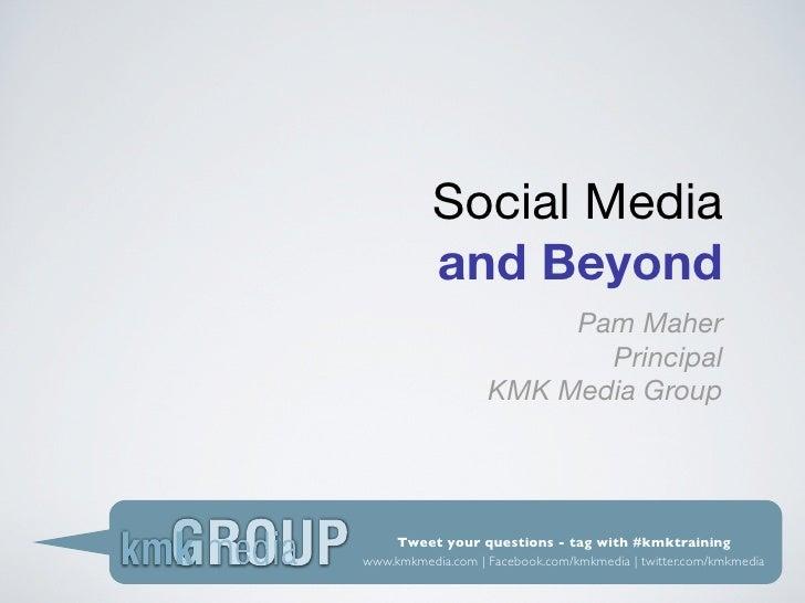 Social Media           and Beyond                         Pam Maher                           Principal                   ...