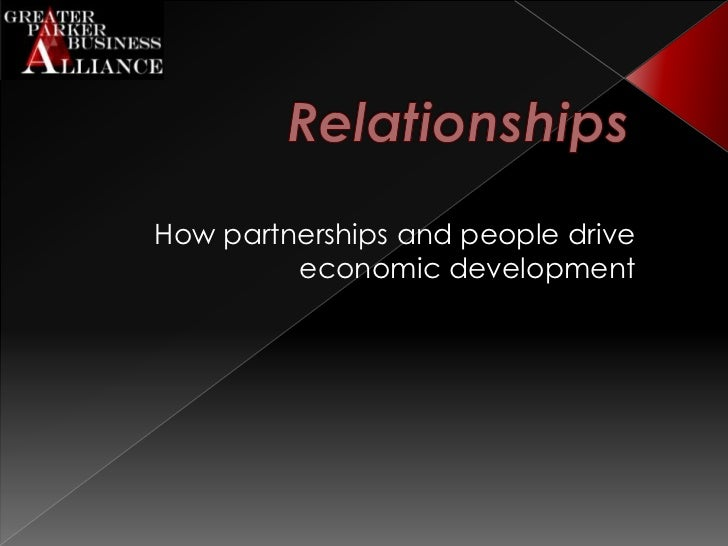 Relationships<br />How partnerships and people drive economic development<br />