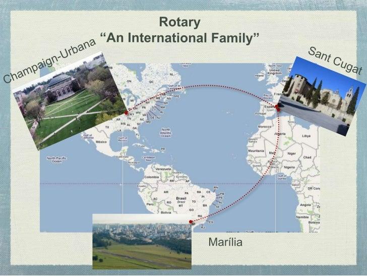 """Rotary <br />""""An International Family""""<br />Sant Cugat<br />Champaign-Urbana<br />Marília<br />"""