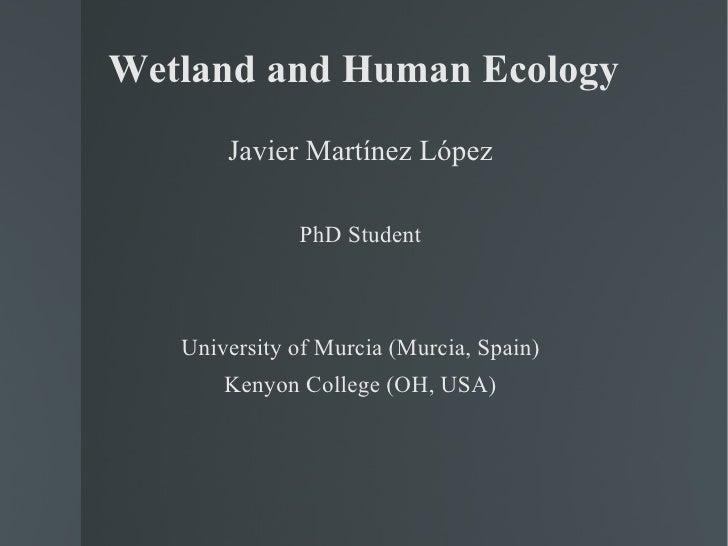 Wetland and Human Ecology <ul><li>Javier Martínez López </li></ul><ul><li>PhD Student </li></ul><ul><li>University of Murc...