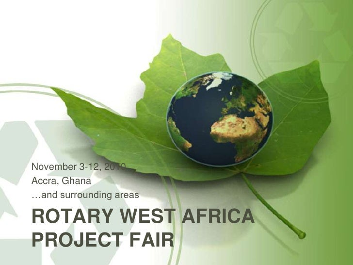 Rotary West Africa Project Fair<br />November 3-12, 2010<br />Accra, Ghana<br />…and surrounding areas<br />
