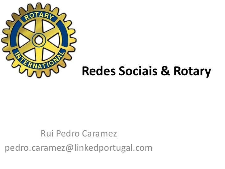 Redes Sociais & Rotary        Rui Pedro Caramezpedro.caramez@linkedportugal.com