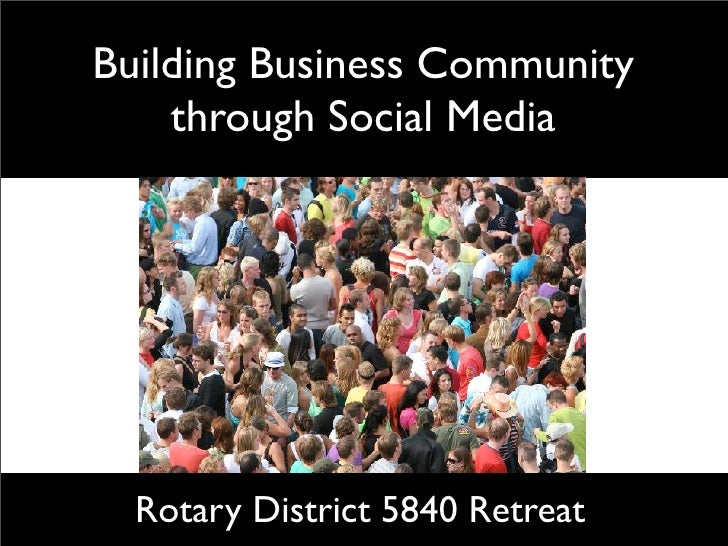 Building Business Community     through Social Media       Rotary District 5840 Retreat