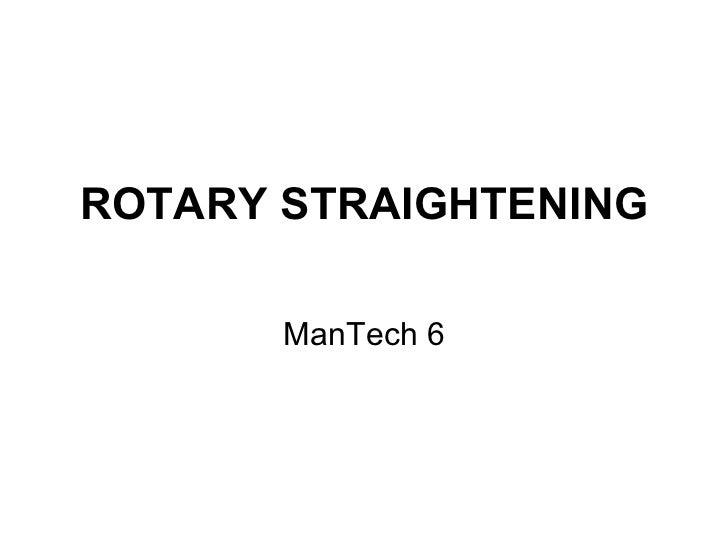 ROTARY STRAIGHTENING ManTech 6