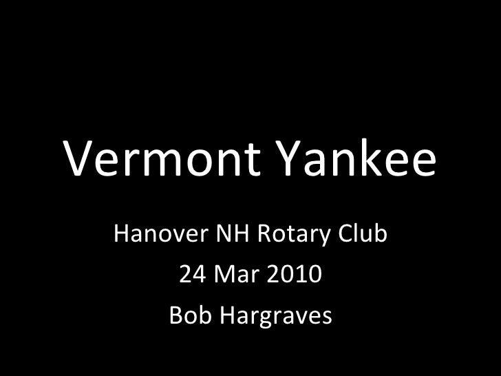 Vermont Yankee Hanover NH Rotary Club 24 Mar 2010 Bob Hargraves
