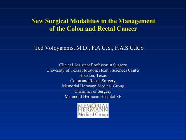 New Surgical Modalities in the Management of the Colon and Rectal Cancer Ted Voloyiannis, M.D., F.A.C.S., F.A.S.C.R.STed V...