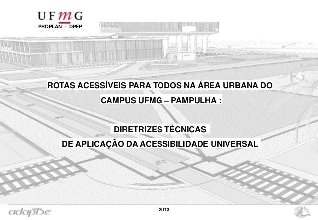 ROTAS ACESSÍVEIS PARA TODOS NA ÁREA URBANA DO CAMPUS UFMG – PAMPULHA : DIRETRIZES TÉCNICAS DE APLICAÇÃO DA ACESSIBILIDADE ...